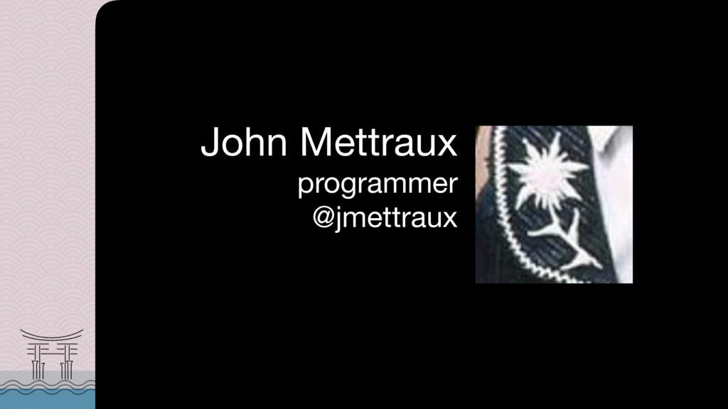 John Mettraux  programmer @jmettraux