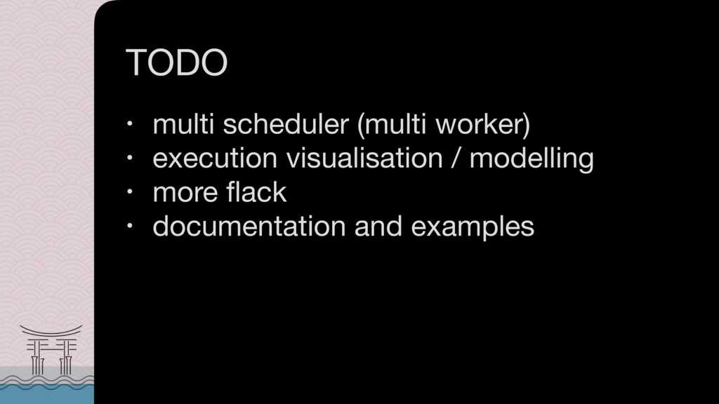 TODO • multi scheduler (multi worker)  • execut...