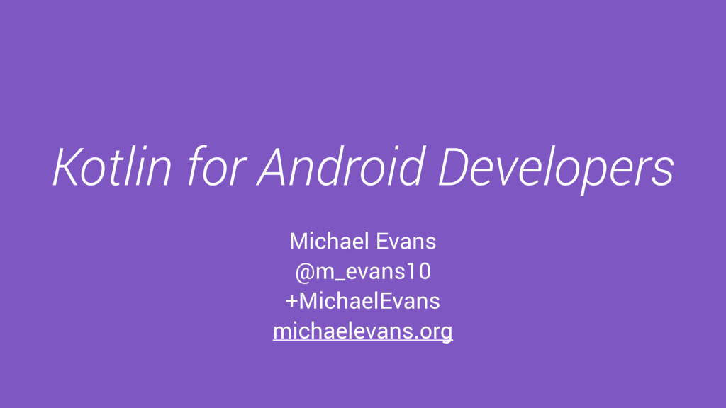 Kotlin for Android Developers Michael Evans @m_...