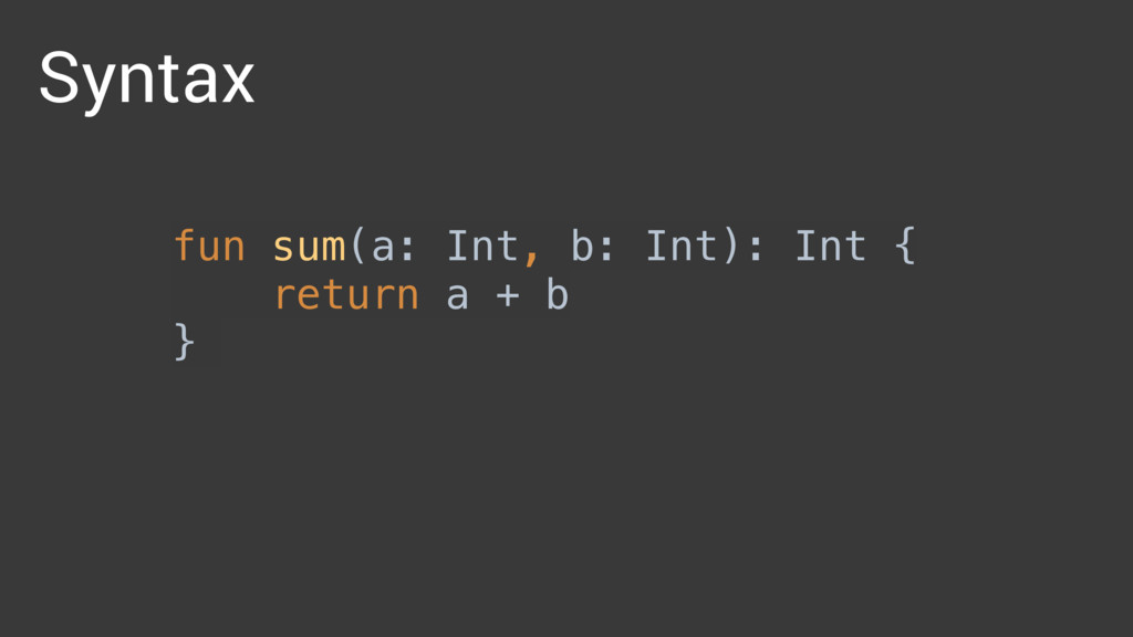 fun sum(a: Int, b: Int): Int {