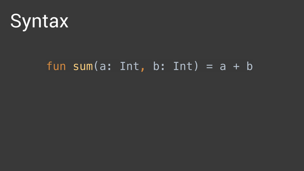 fun sum(a: Int, b: Int) = a + b