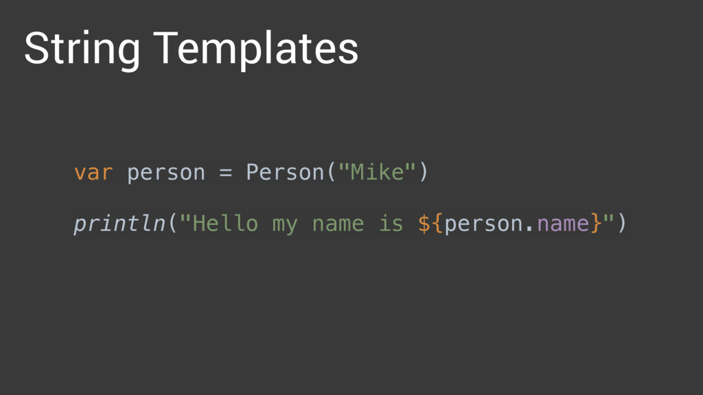 "String Templates var person = Person(""Mike"")