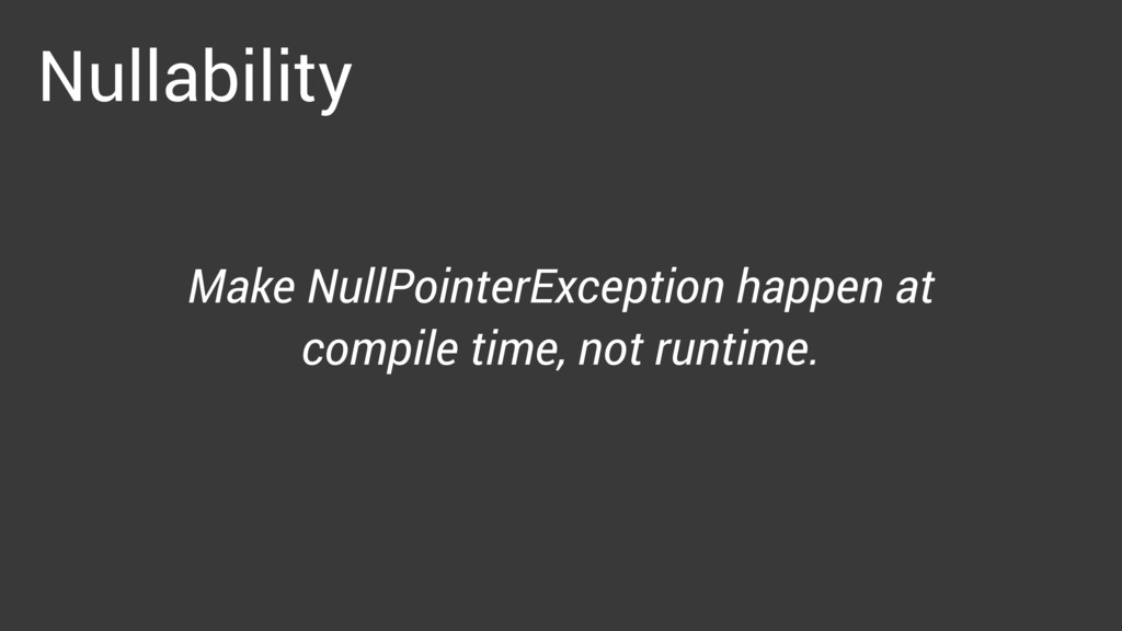 Nullability Make NullPointerException happen at...