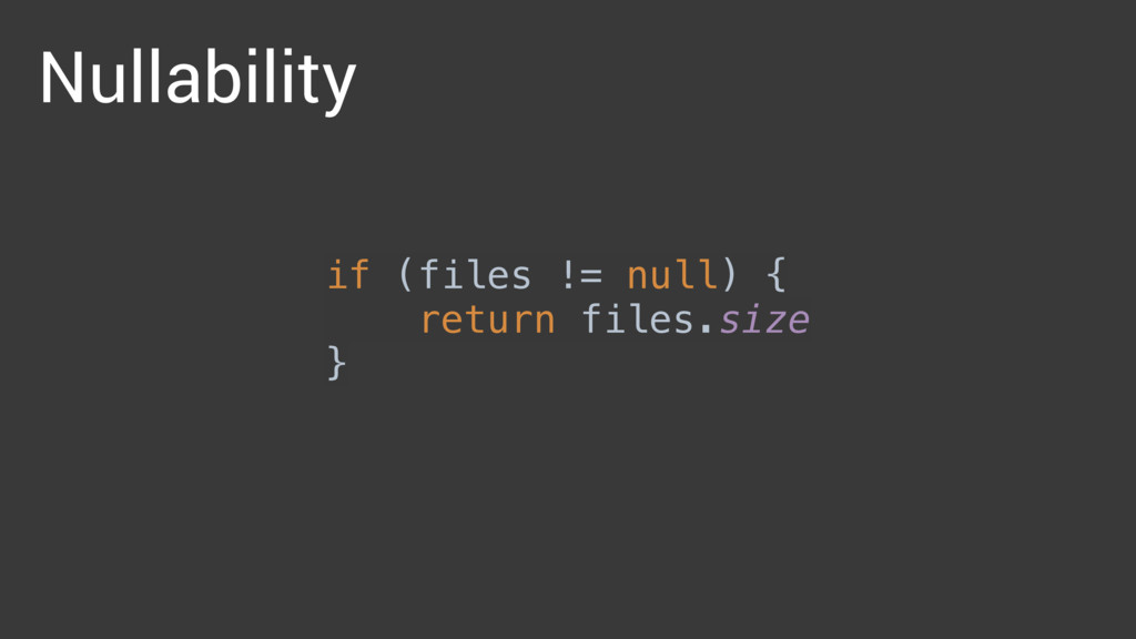 Nullability if (files != null) {