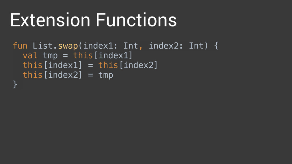 Extension Functions fun List.swap(index1: Int, ...