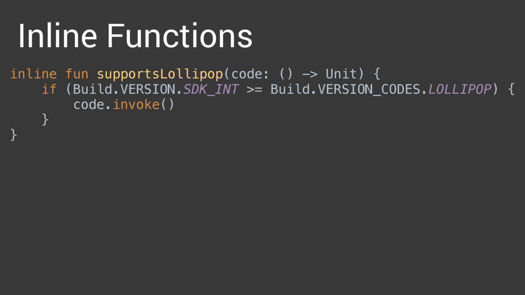 inline fun supportsLollipop(code: () -> Unit) {...