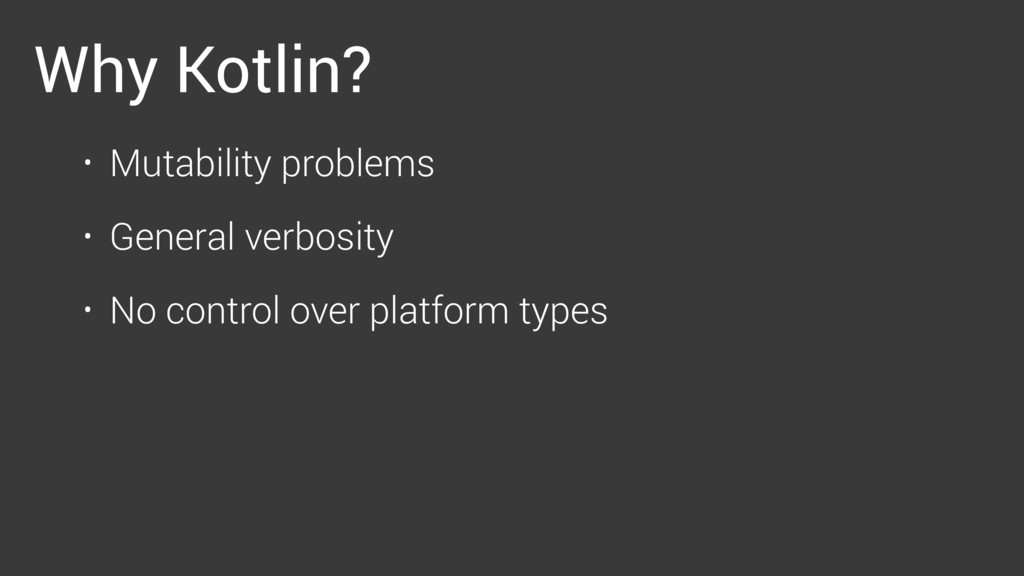 Why Kotlin? • Mutability problems • General ver...
