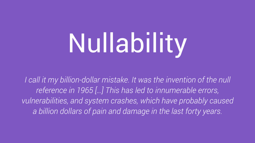 Nullability I call it my billion-dollar mistake...
