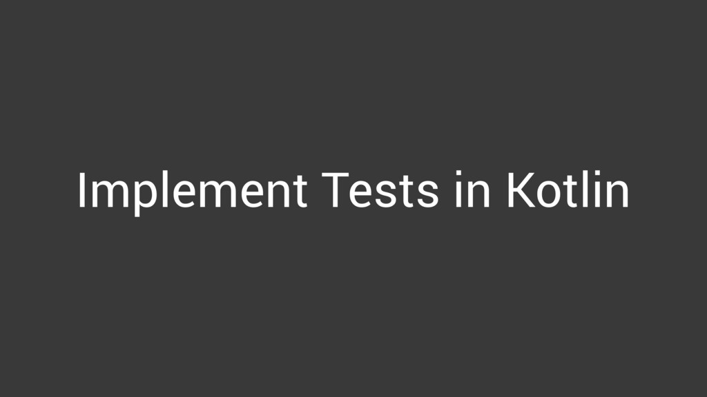 Implement Tests in Kotlin
