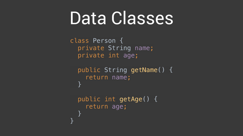 Data Classes class Person {