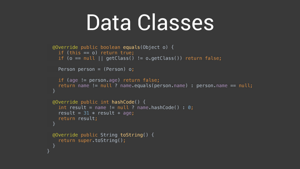Data Classes @Override public boolean equals(Ob...