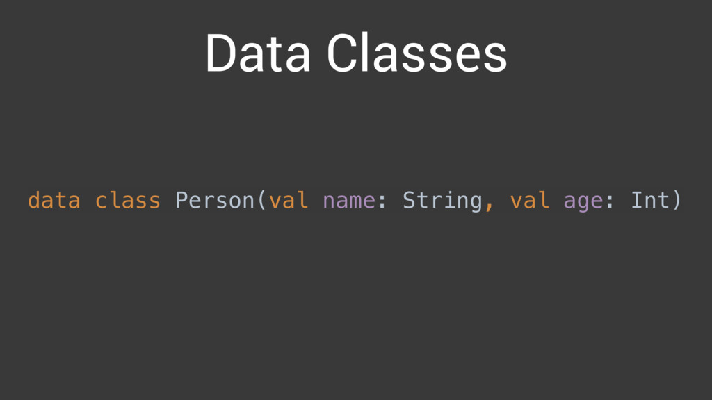 Data Classes data class Person(val name: String...
