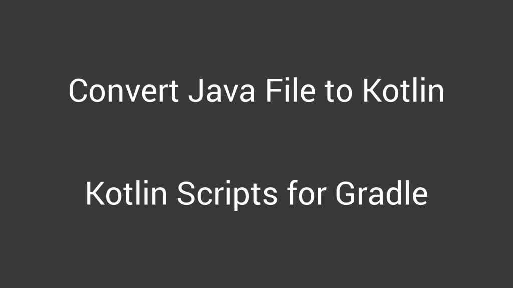 Convert Java File to Kotlin Kotlin Scripts for ...