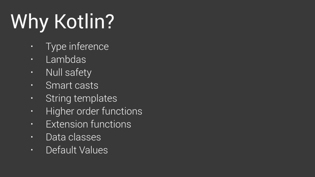 Why Kotlin? • Type inference • Lambdas • Null s...