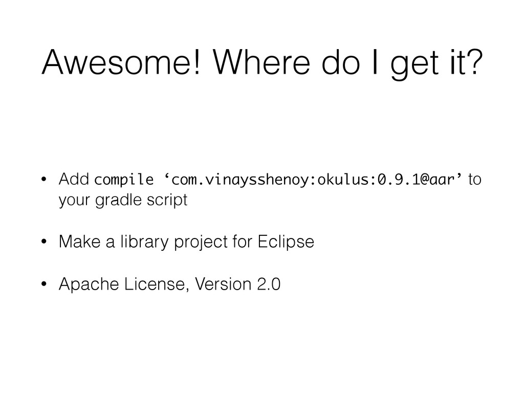 Awesome! Where do I get it? • Add compile 'com....