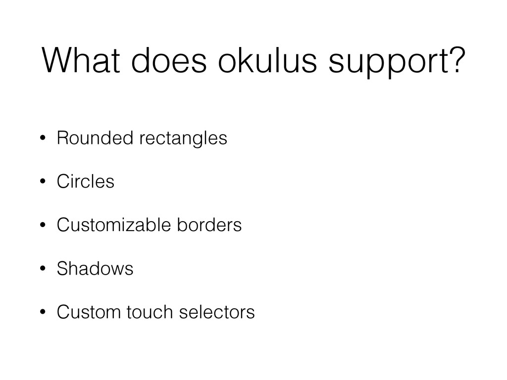 What does okulus support? • Rounded rectangles ...