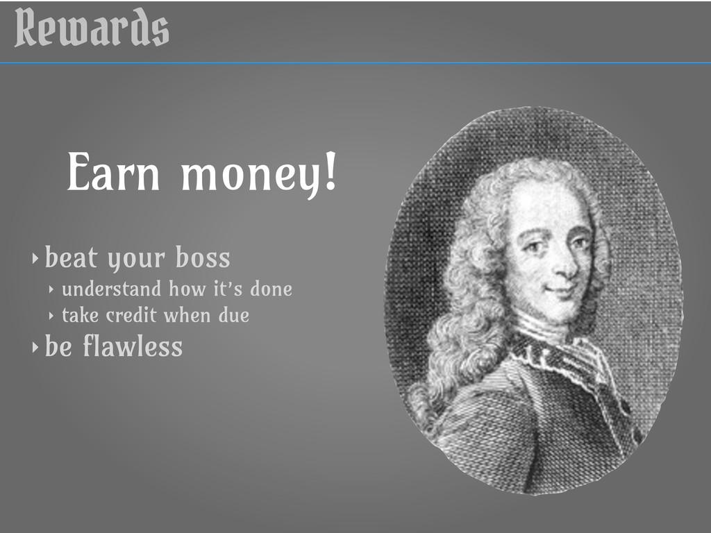 Rewards Earn money! ‣ beat your boss ‣ understa...