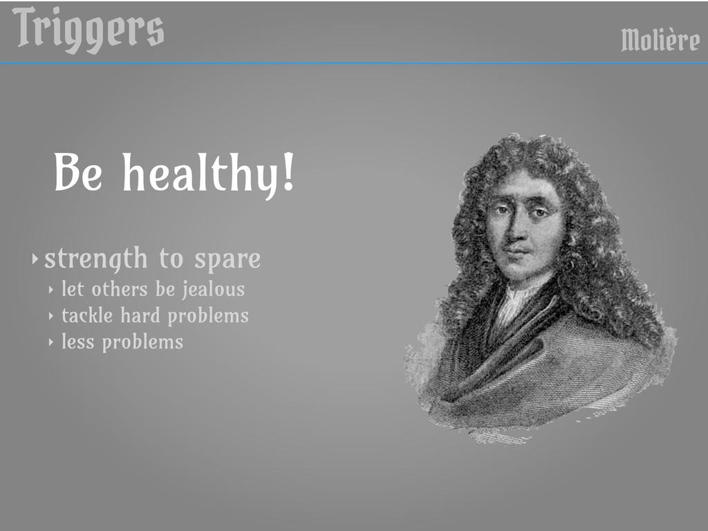 Triggers Molière Be healthy! ‣ strength to spar...