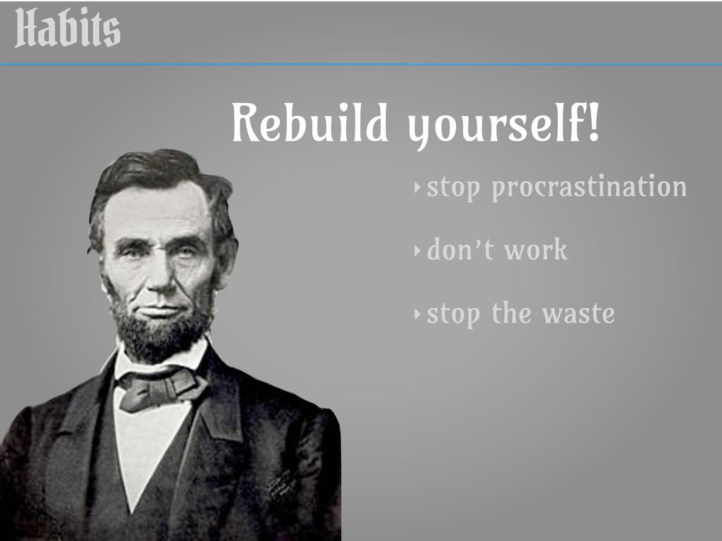 Habits ‣ stop procrastination ‣ don't work ‣ st...