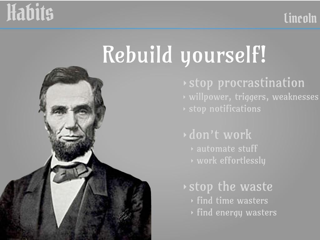 Habits Lincoln ‣ stop procrastination ‣ willpow...