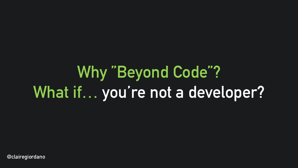 "@clairegiordano Why ""Beyond Code""? What if… you..."