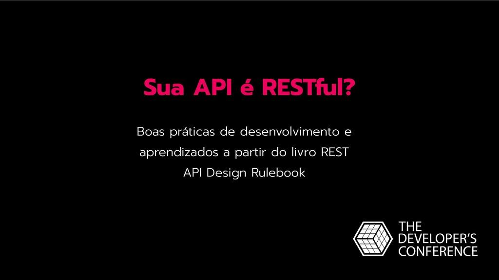 Sua API é RESTful? Boas práticas de desenvolvim...