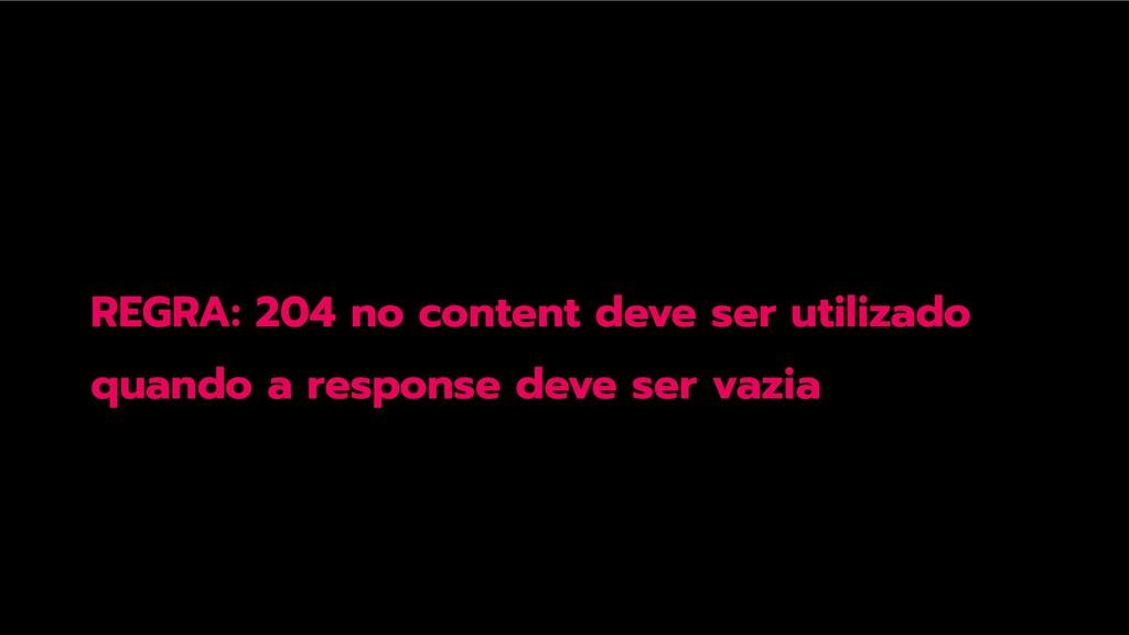 REGRA: 204 no content deve ser utilizado quando...