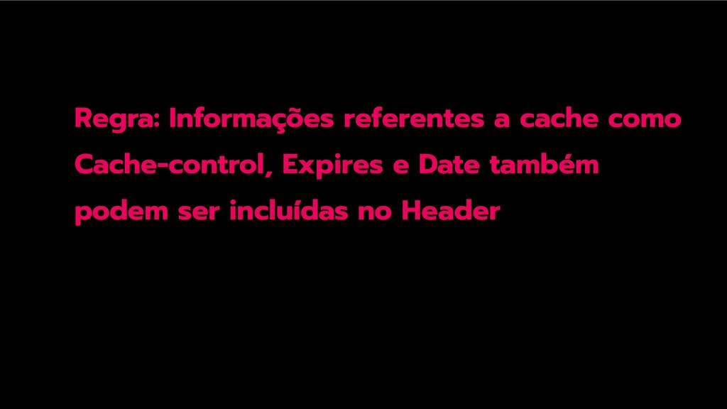 Regra: Informações referentes a cache como Cach...