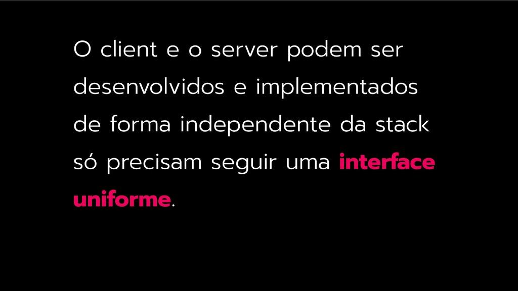 O client e o server podem ser desenvolvidos e i...