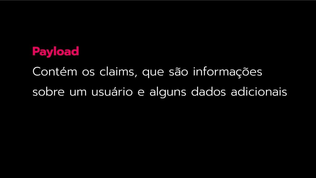 Payload Contém os claims, que são informações s...