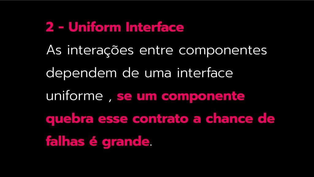 2 - Uniform Interface As interações entre compo...