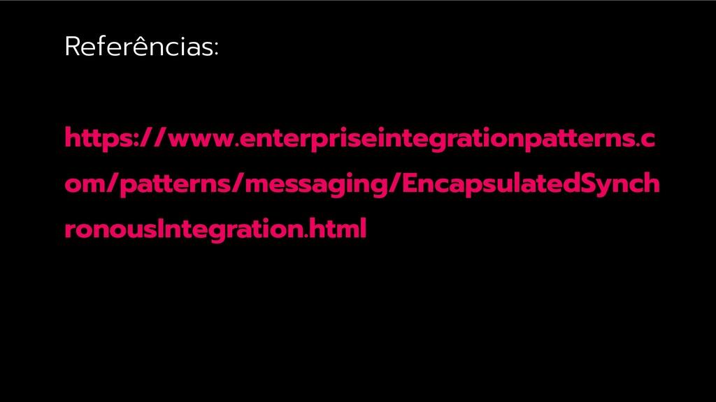 Referências: https://www.enterpriseintegrationp...