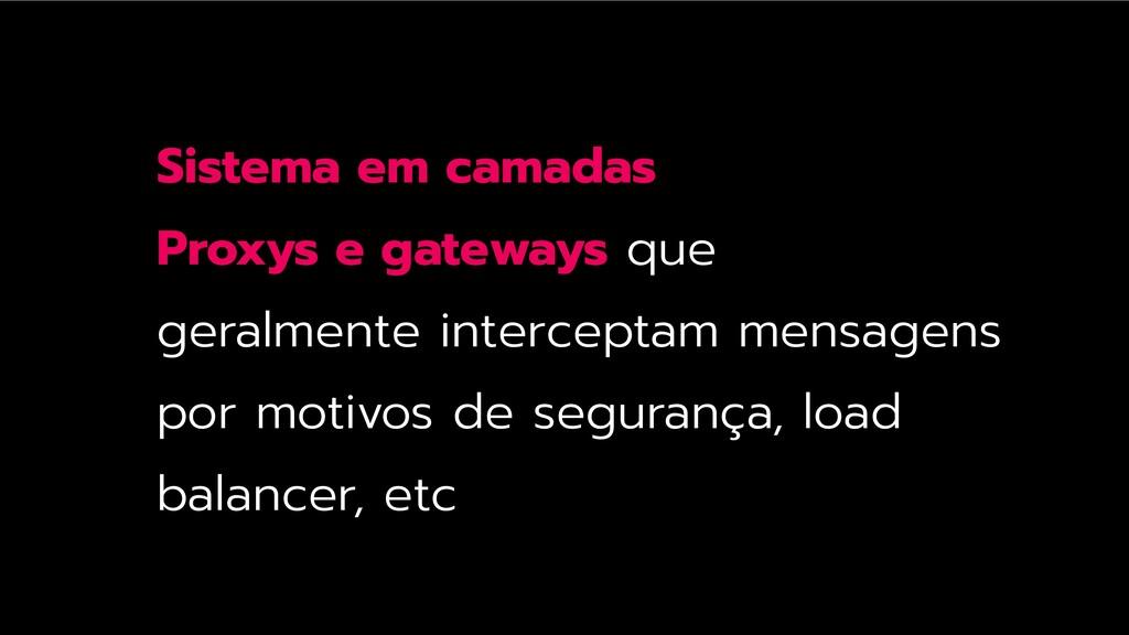 Sistema em camadas Proxys e gateways que geralm...
