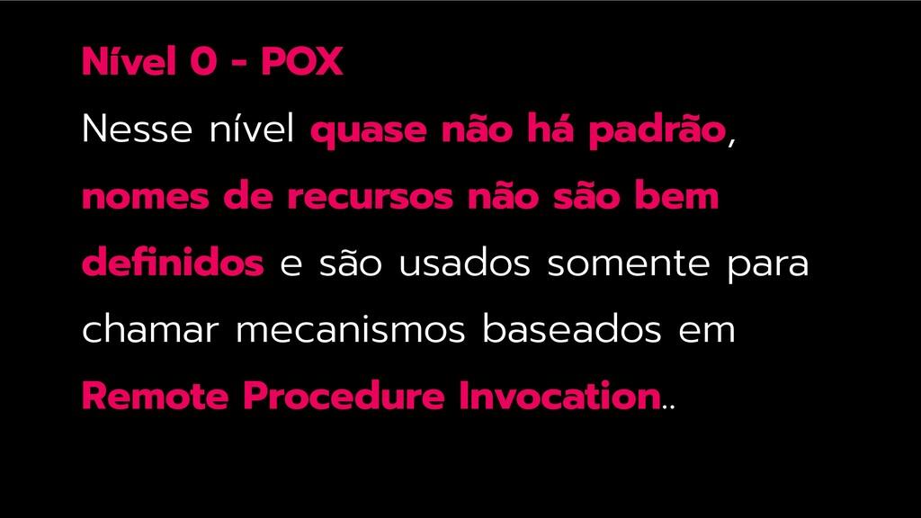 Nível 0 - POX Nesse nível quase não há padrão, ...