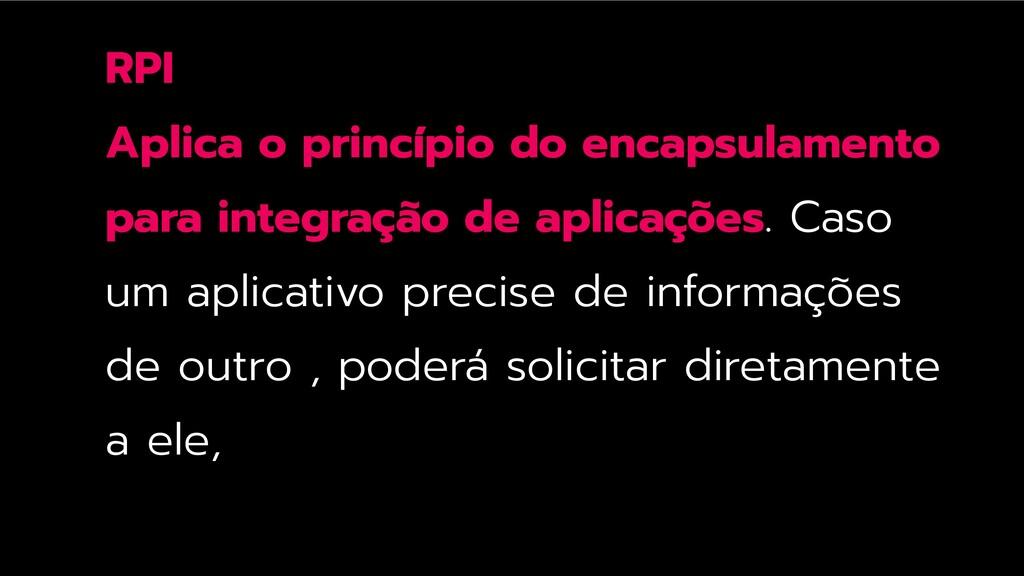 RPI Aplica o princípio do encapsulamento para i...