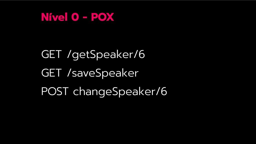 Nível 0 - POX GET /getSpeaker/6 GET /saveSpeake...