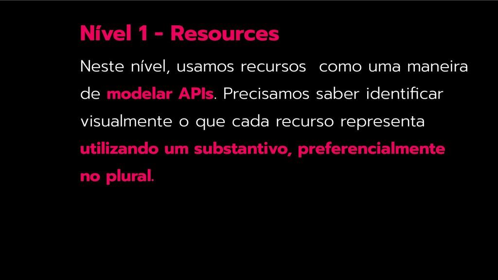 Nível 1 - Resources Neste nível, usamos recurso...