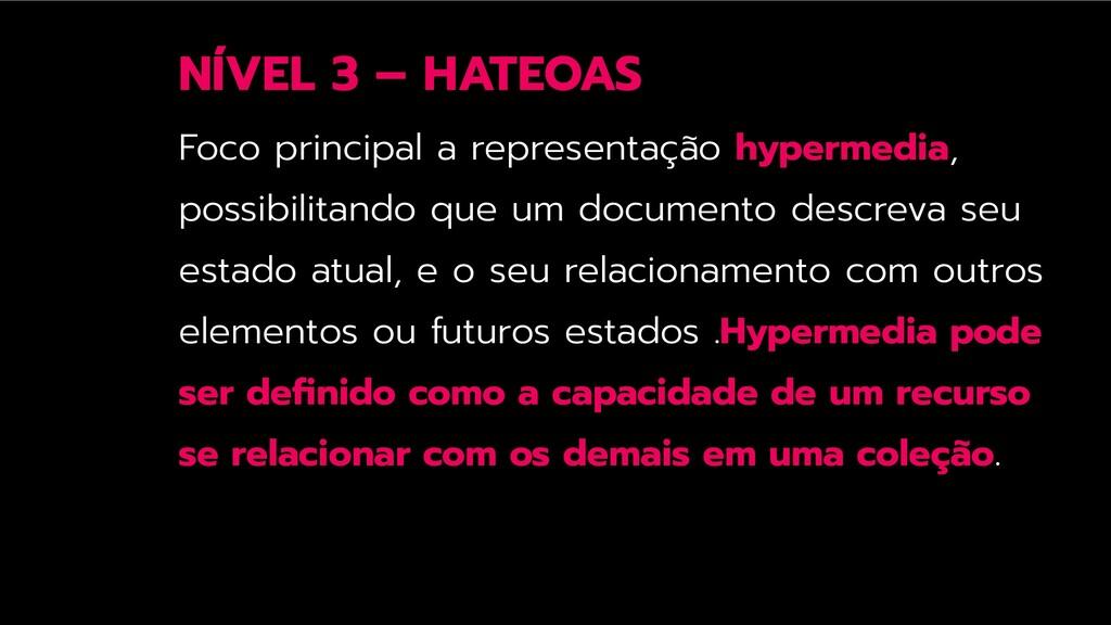 NÍVEL 3 – HATEOAS Foco principal a representaçã...