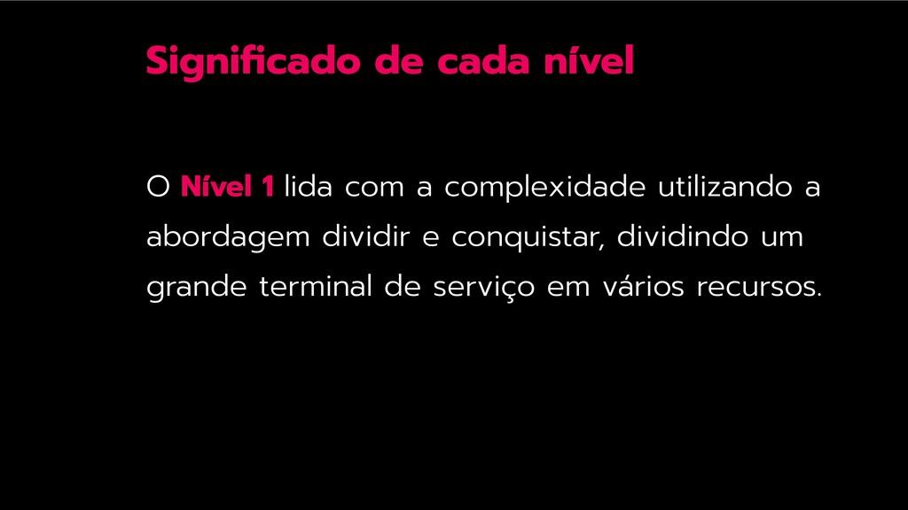 Significado de cada nível O Nível 1 lida com a c...