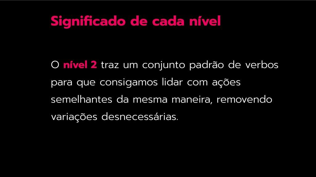 Significado de cada nível O nível 2 traz um conj...