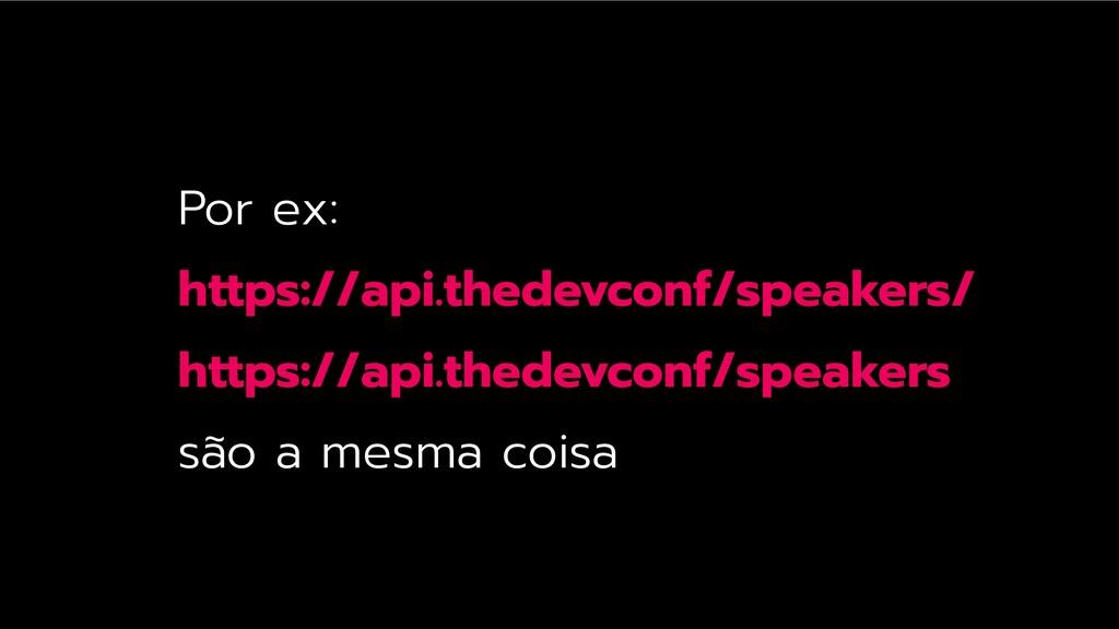 Por ex: https://api.thedevconf/speakers/ https:...