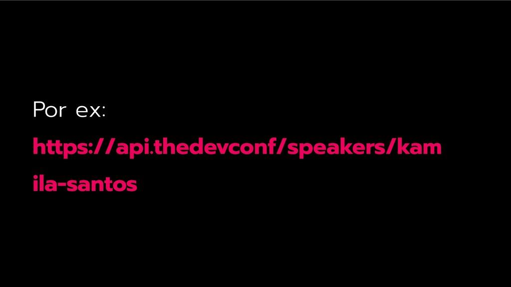 Por ex: https://api.thedevconf/speakers/kam ila...