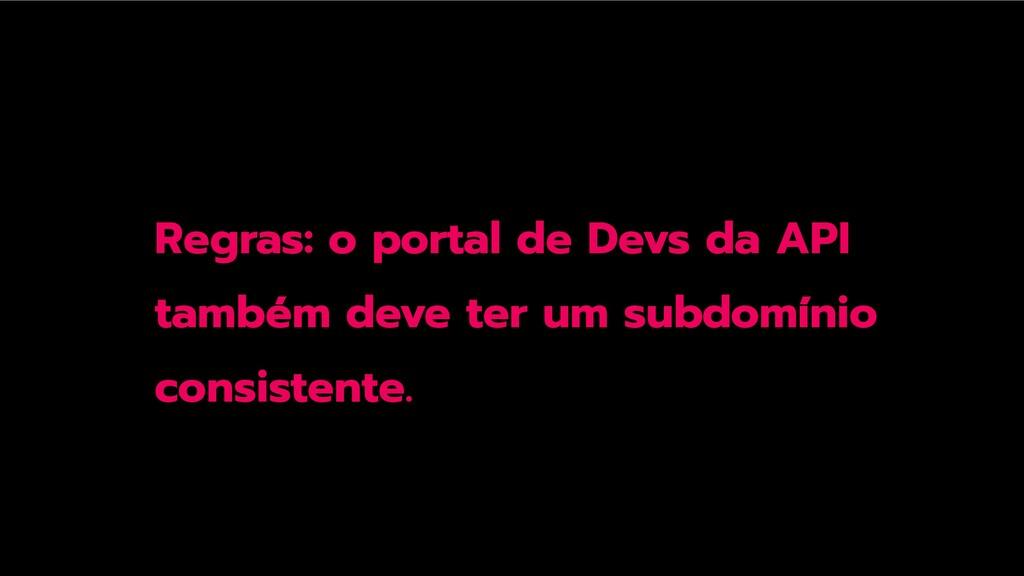 Regras: o portal de Devs da API também deve ter...