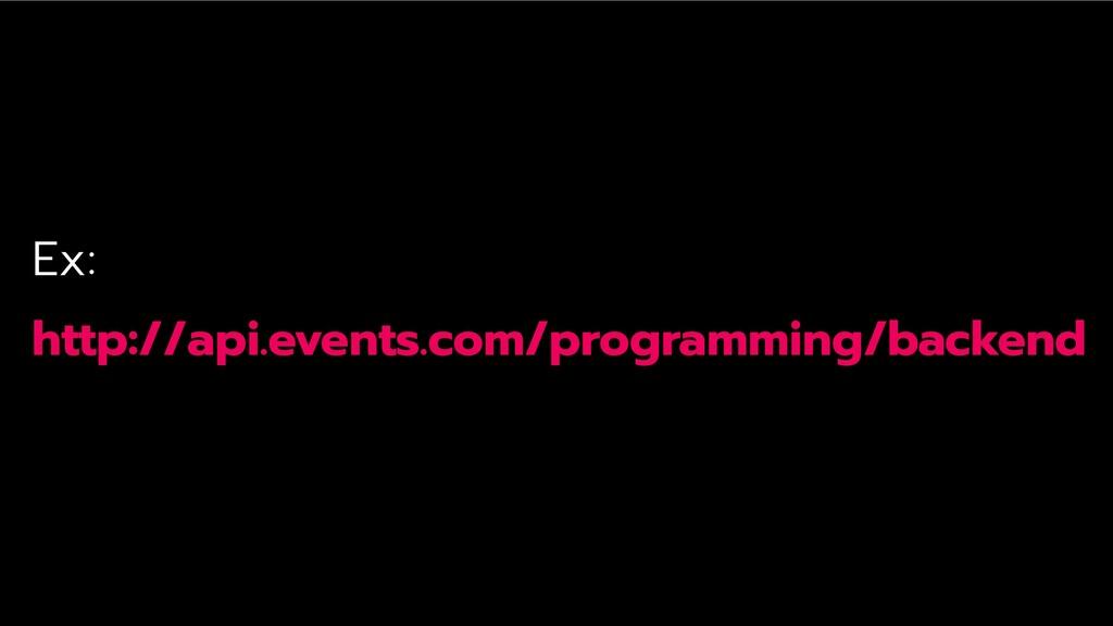 Ex: http://api.events.com/programming/backend