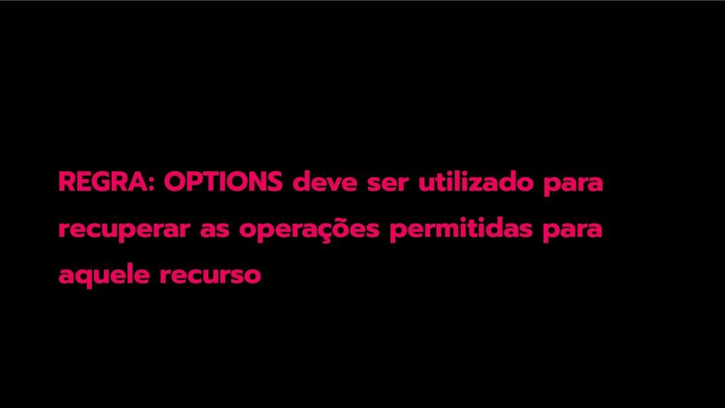 REGRA: OPTIONS deve ser utilizado para recupera...
