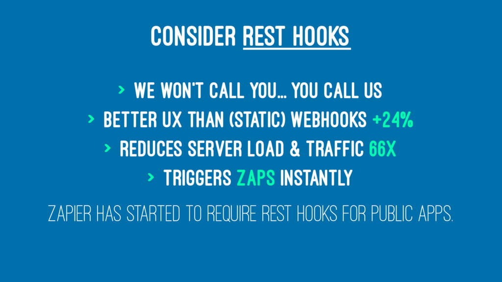 CONSIDER REST HOOKS > We won't call you... you ...