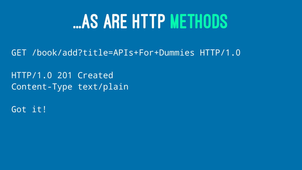 ...AS ARE HTTP METHODS GET /book/add?title=APIs...