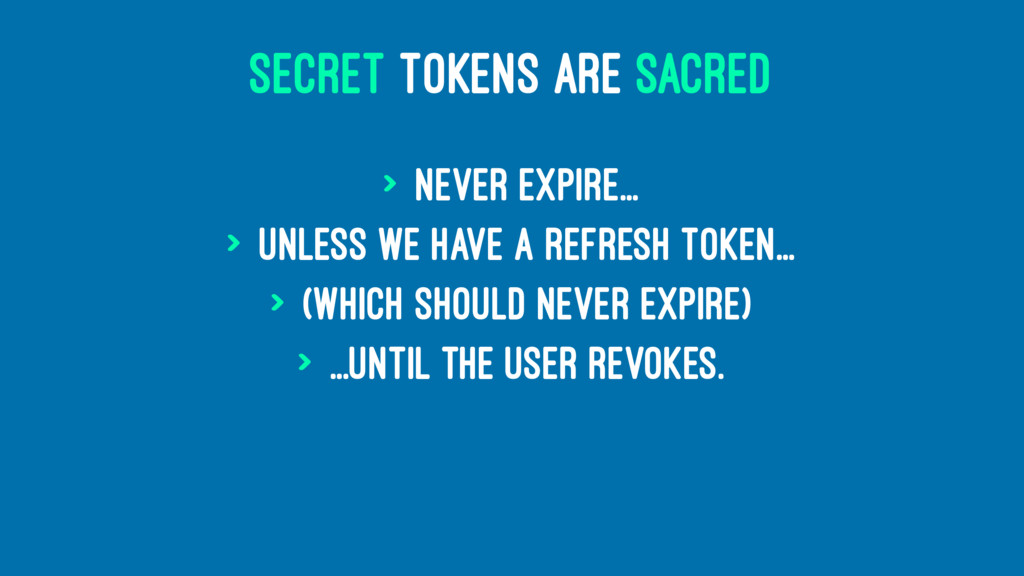 SECRET TOKENS ARE SACRED > Never expire... > un...