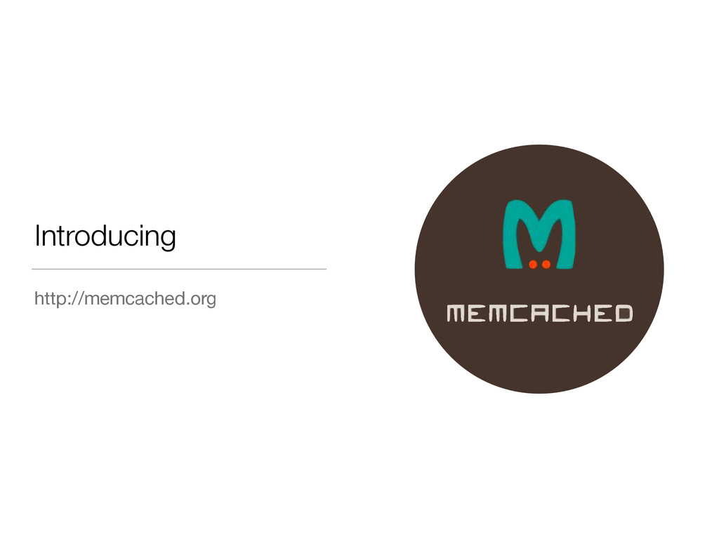 Introducing http://memcached.org