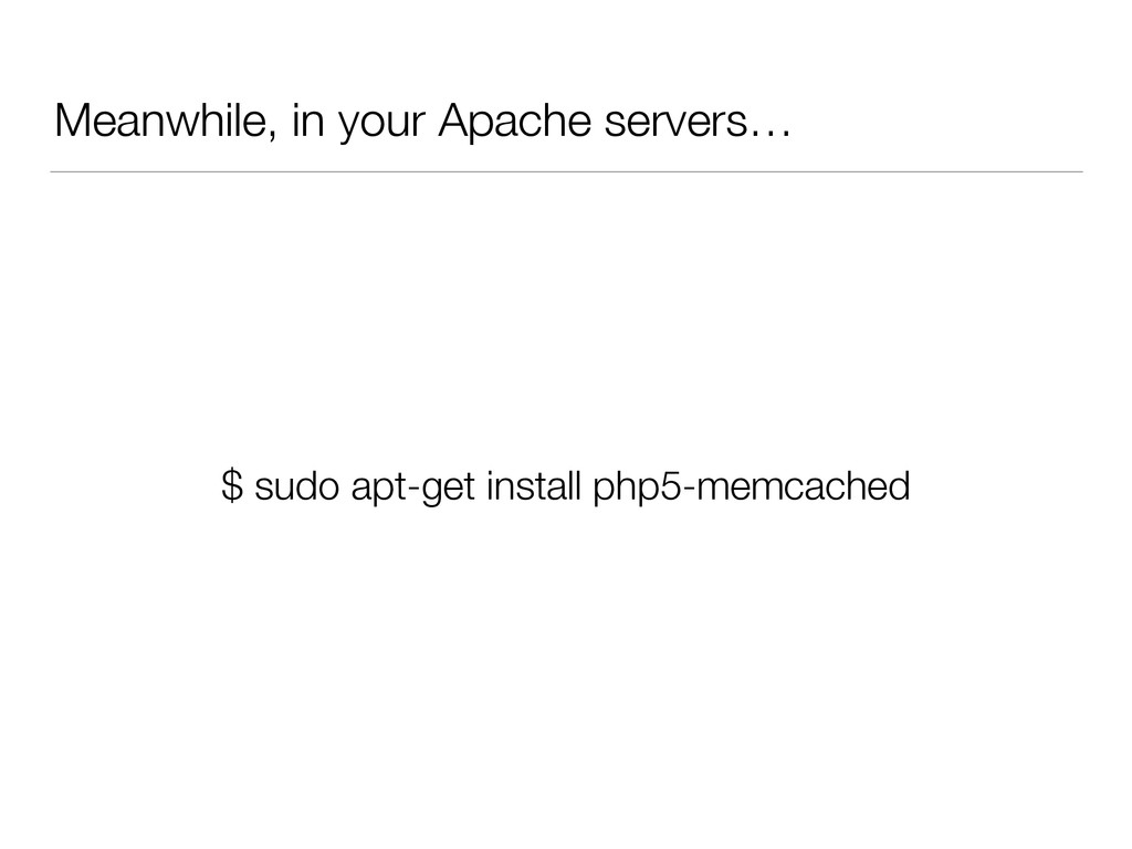 Meanwhile, in your Apache servers… $ sudo apt-g...